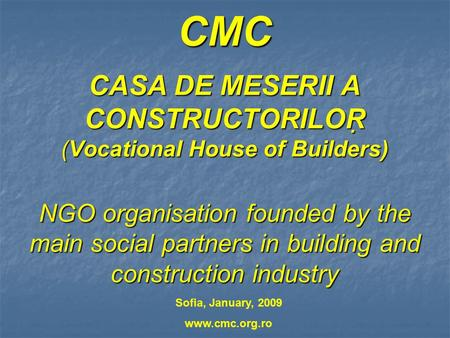 CMC CASA DE MESERII A CONSTRUCTORILOR (Vocational House of Builders) NGO organisation founded by the main social partners in building and construction.