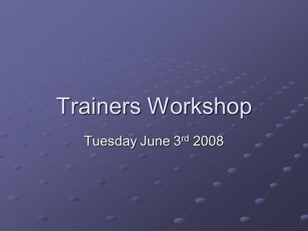 Trainers Workshop Tuesday June 3 rd 2008. Agenda News Updates MRCGP results Changes in training from August 2008 Educational Supervision from August 2008.