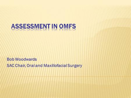 Bob Woodwards SAC Chair, Oral and Maxillofacial Surgery.