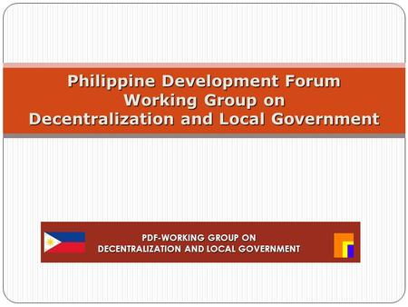 Philippine Development Forum Working Group on Decentralization and Local Government PDF-WORKING GROUP ON DECENTRALIZATION AND LOCAL GOVERNMENT.
