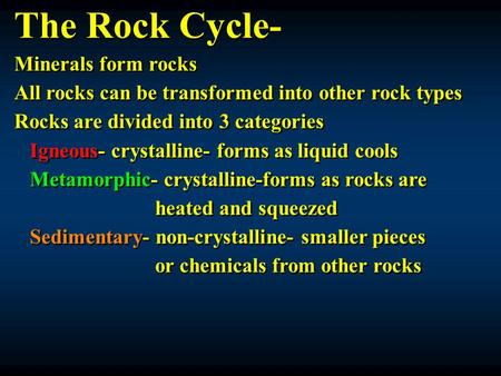The Rock Cycle- Minerals form rocks All rocks can be transformed into other rock types Rocks are divided into 3 categories Igneous- crystalline- forms.