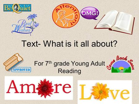 Text- What is it all about? For 7 th grade Young Adult Reading.