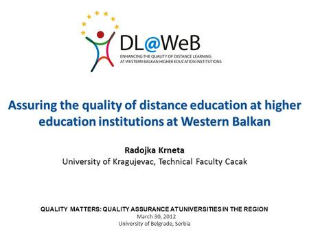 Assuring the quality of distance education at higher education institutions at Western Balkan Radojka Krneta University of Kragujevac, Technical Faculty.
