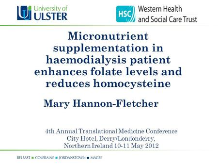 Mary Hannon-Fletcher Micronutrient supplementation in haemodialysis patient enhances folate levels and reduces homocysteine 4th Annual Translational Medicine.