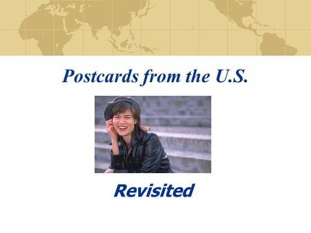 Postcards from the U.S. Revisited. Introduction Hopefully you remember the first presentation of Postcards from the U.S. The Cultural Journey of Yi Chen…