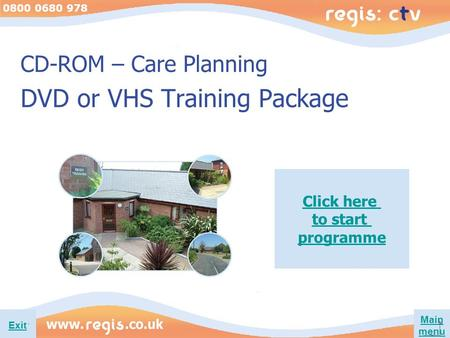 Main menu 0800 0680 978 Exit CD-ROM – Care Planning DVD or VHS Training Package Click here to start programme.