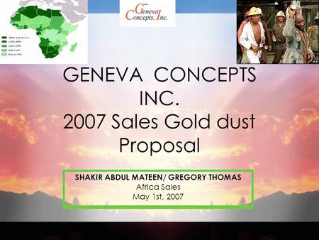 Adventure Works: The ultimate source for outdoor equipment GENEVA CONCEPTS INC. 2007 Sales Gold dust Proposal SHAKIR ABDUL MATEEN/ GREGORY THOMAS Africa.