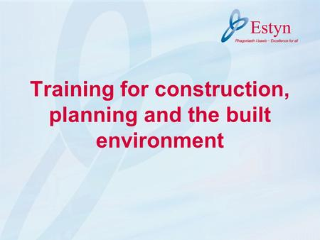 Training for construction, planning and the built environment.