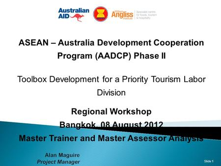 ASEAN – Australia Development Cooperation Program (AADCP) Phase II Toolbox Development for a Priority Tourism Labor Division Regional Workshop Bangkok,