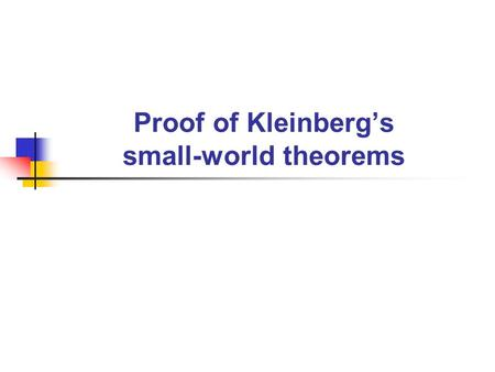 Proof of Kleinberg's small-world theorems. Kleinberg's Small-World Model Consider an (n x n) grid. Each node has links to every node at lattice distance.