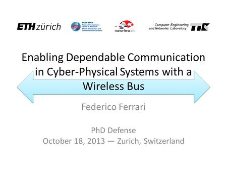 Enabling Dependable Communication in Cyber-Physical Systems with a Wireless Bus Federico Ferrari PhD Defense October 18, 2013 — Zurich, Switzerland Computer.