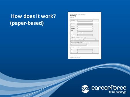 How does it work? (paper-based). Careerforce creates a new paper-based assessment in The Tool every three months. This is downloaded from The Tool as.