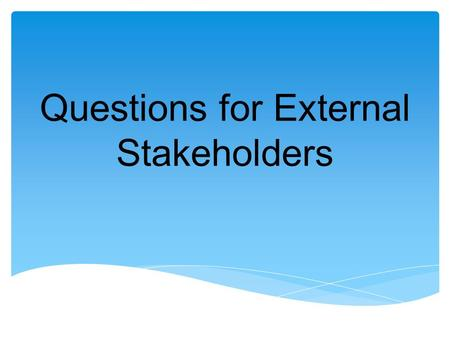 Questions for External Stakeholders. 1. Do you intend to offer SHS ? 2. What preparations have you made so far ? 3. Which tracks and which strands do.