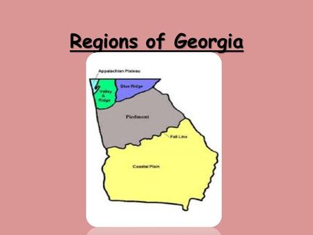 Regions of Georgia. GPS Standard SS8G1 The student will describe Georgia in regards to physical features and location. b. Describe the five geographic.