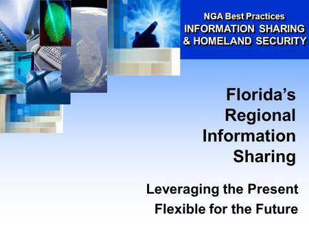 Leveraging the Present Flexible for the Future Florida's Regional Information Sharing NGA Best Practices INFORMATION SHARING & HOMELAND SECURITY.