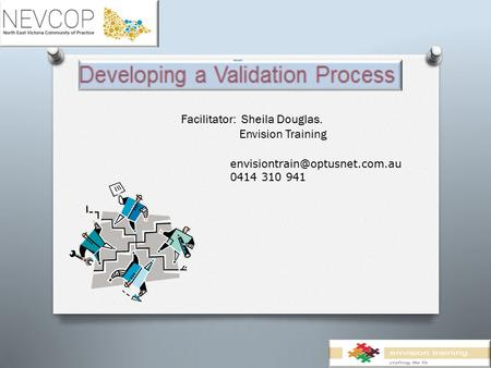 Facilitator: Sheila Douglas. Envision Training 0414 310 941.