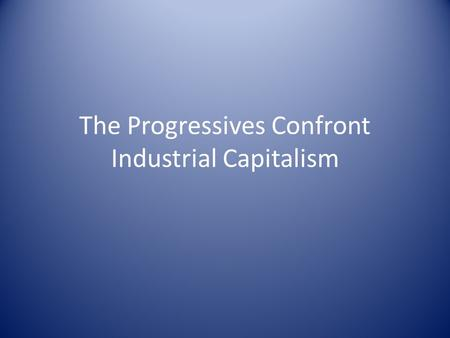 The Progressives Confront Industrial Capitalism. ProgressivismThe Progressives Middle Class Nurture Over Nature 'Realistic Generation' Optimistic.