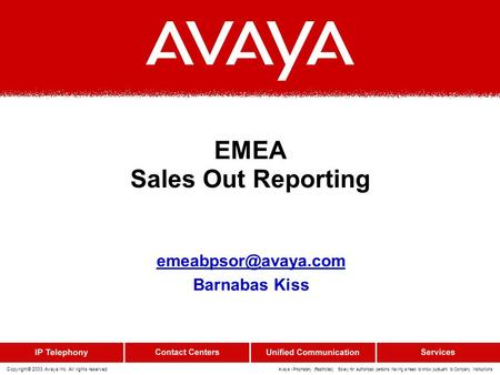 Copyright© 2003 Avaya Inc. All rights reserved Avaya - Proprietary (Restricted) Solely for authorized persons having a need to know pursuant to Company.