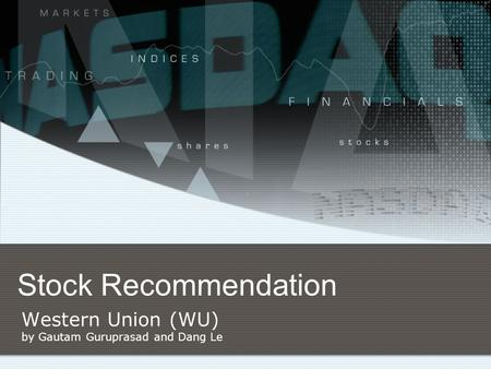 Stock Recommendation Western Union (WU) by Gautam Guruprasad and Dang Le.