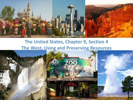 The United States, Chapter 9, Section 4 The West, Using and Preserving Resources.
