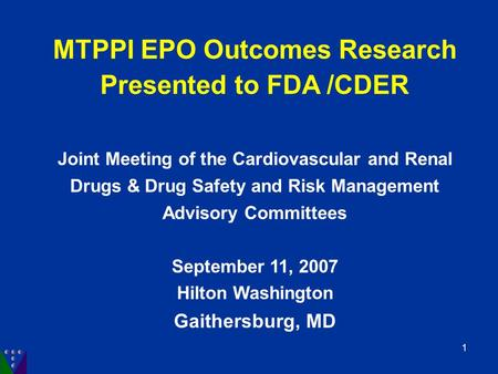MTPPI EPO Outcomes Research Presented to FDA /CDER Joint Meeting of the Cardiovascular and Renal Drugs & Drug Safety and Risk Management Advisory Committees.