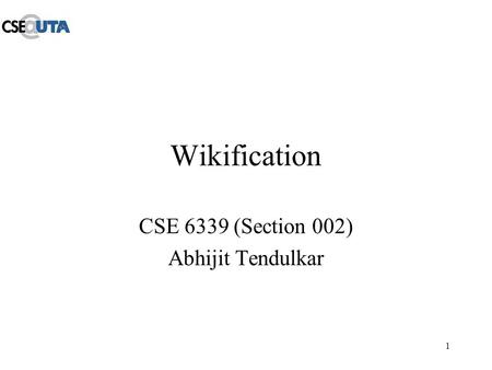 1 Wikification CSE 6339 (Section 002) Abhijit Tendulkar.