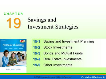 © 2012 Cengage Learning. All Rights Reserved. Principles of Business, 8e C H A P T E R 19 SLIDE 1 19-1 19-1Saving and Investment Planning 19-2 19-2Stock.