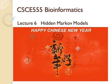 CSCE555 Bioinformatics Lecture 6 Hidden Markov Models Meeting: MW 4:00PM-5:15PM SWGN2A21 Instructor: Dr. Jianjun Hu Course page: