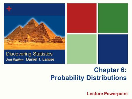 + Chapter 6: Probability Distributions Lecture Powerpoint Discovering Statistics 2nd Edition Daniel T. Larose.