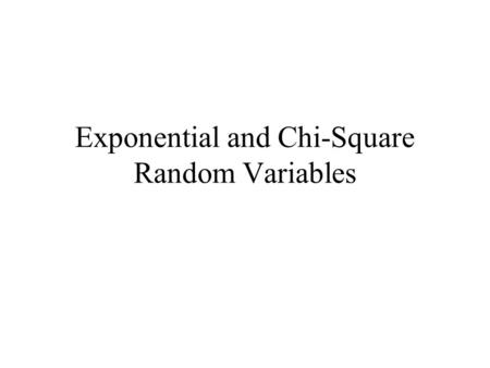 "Exponential and Chi-Square Random Variables. Recall Poisson R. V. In a fixed time interval of length T, if there are an average of arrivals, then ""number."