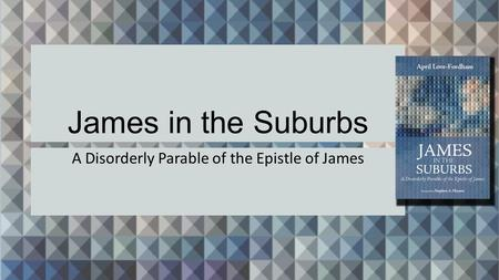 James in the Suburbs A Disorderly Parable of the Epistle of James.