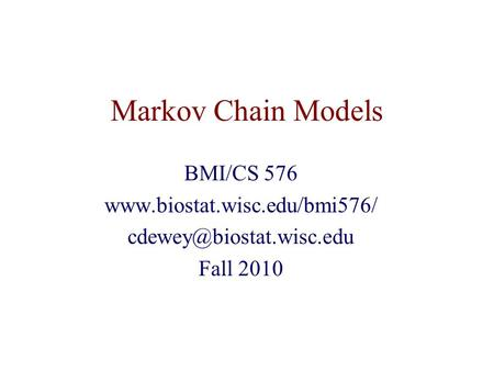 Markov Chain Models BMI/CS 576  Fall 2010.
