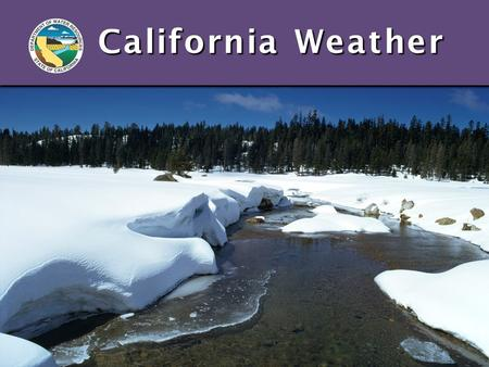 California Weather Climate vs. Weather Climate: Climate: Long term average conditionsWeather: <strong>The</strong> conditions day to day.