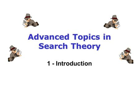 Advanced Topics in Search Theory 1 - Introduction.