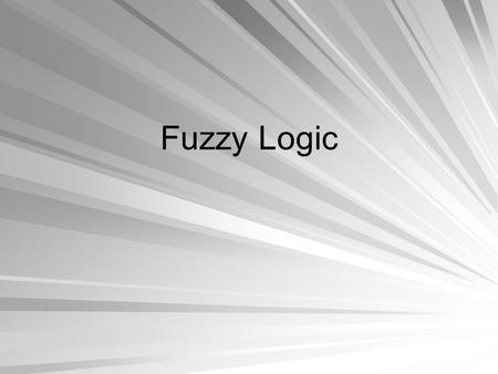 Fuzzy Logic. Lecture Outline Fuzzy Systems Fuzzy Sets Membership Functions Fuzzy Operators Fuzzy Set Characteristics Fuzziness and Probability.