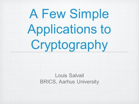 A Few Simple Applications to Cryptography Louis Salvail BRICS, Aarhus University.