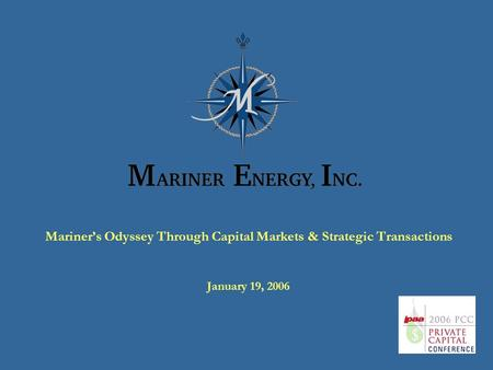 Mariner's Odyssey Through Capital Markets & Strategic Transactions January 19, 2006.