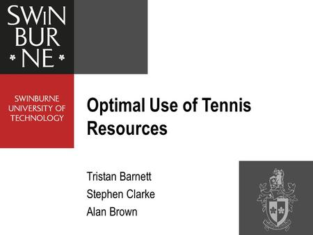 Optimal Use of Tennis Resources Tristan Barnett Stephen Clarke Alan Brown.