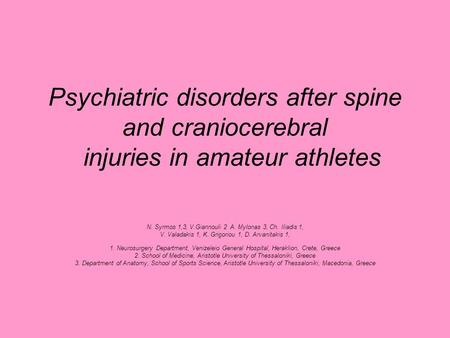 Psychiatric disorders after spine and craniocerebral injuries in amateur athletes N. Syrmos 1,3, V.Giannouli 2 A. Mylonas 3, Ch. Iliadis 1, V. Valadakis.