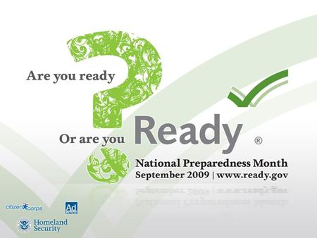 What is the Ready Campaign? Ready is a national public service campaign sponsored by the U.S. Federal Emergency Management Agency in partnership with.