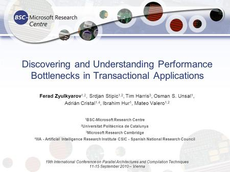 Discovering and Understanding Performance Bottlenecks in Transactional Applications Ferad Zyulkyarov 1,2, Srdjan Stipic 1,2, Tim Harris 3, Osman S. Unsal.