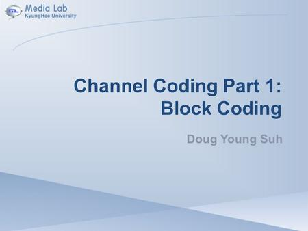 Channel Coding Part 1: Block Coding Doug Young Suh.