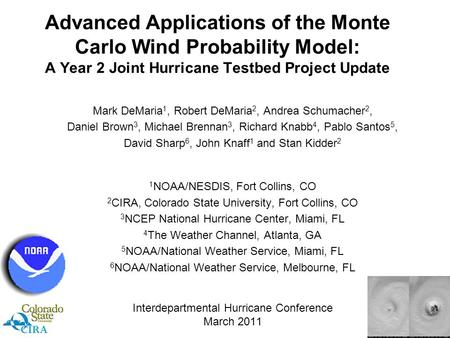 Advanced Applications of the Monte Carlo Wind Probability Model: A Year 2 Joint Hurricane Testbed Project Update Mark DeMaria 1, Robert DeMaria 2, Andrea.