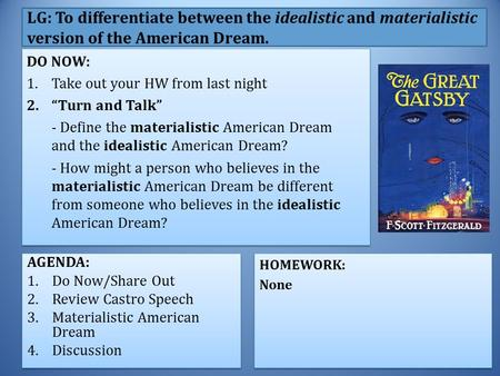 LG: To differentiate between the idealistic and materialistic version of the American Dream. AGENDA: 1.Do Now/Share Out 2.Review Castro Speech 3.Materialistic.