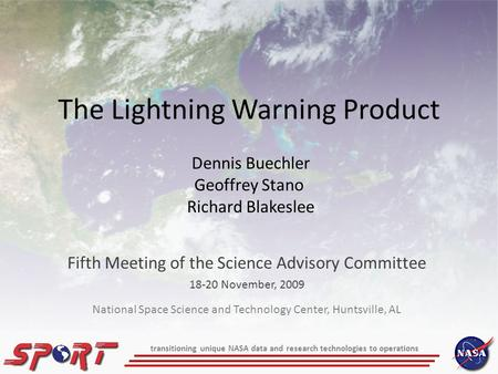 The Lightning Warning Product Fifth Meeting of the Science Advisory Committee 18-20 November, 2009 Dennis Buechler Geoffrey Stano Richard Blakeslee transitioning.
