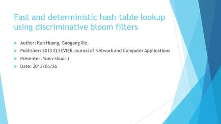 Fast and deterministic hash table lookup using discriminative bloom filters  Author: Kun Huang, Gaogang Xie,  Publisher: 2013 ELSEVIER Journal of Network.