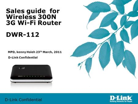 D-Link Confidential Sales guide for Wireless 300N 3G Wi-Fi Router DWR-112 D-Link Confidential MPD, kenny Hsieh 23 th March, 2011.
