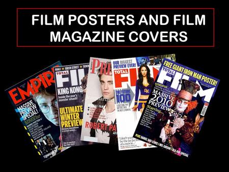 FILM POSTERS AND FILM MAGAZINE COVERS. FILM MAGAZINE COVERS Film magazine covers are a very useful marketing technique for promoting films, a magazine.