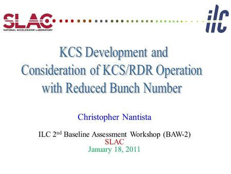 Christopher Nantista ILC 2 nd Baseline Assessment Workshop (BAW-2) SLAC January 18, 2011. …… …… …… … ….