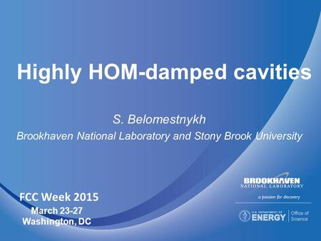 Highly HOM-damped cavities S. Belomestnykh Brookhaven National Laboratory and Stony Brook University March 23-27 Washington, DC FCC Week 2015.